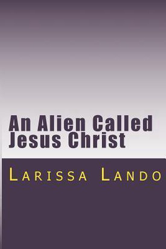 An Alien Called Jesus Christ