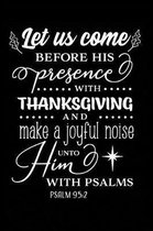 Let Us Come Before His Presence with Thanksgiving and Make a Joyful Noise Unto Him With Psalms