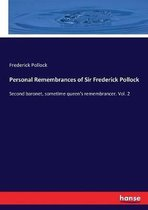 Personal Remembrances of Sir Frederick Pollock: Second baronet, sometime queen's remembrancer. Vol. 2