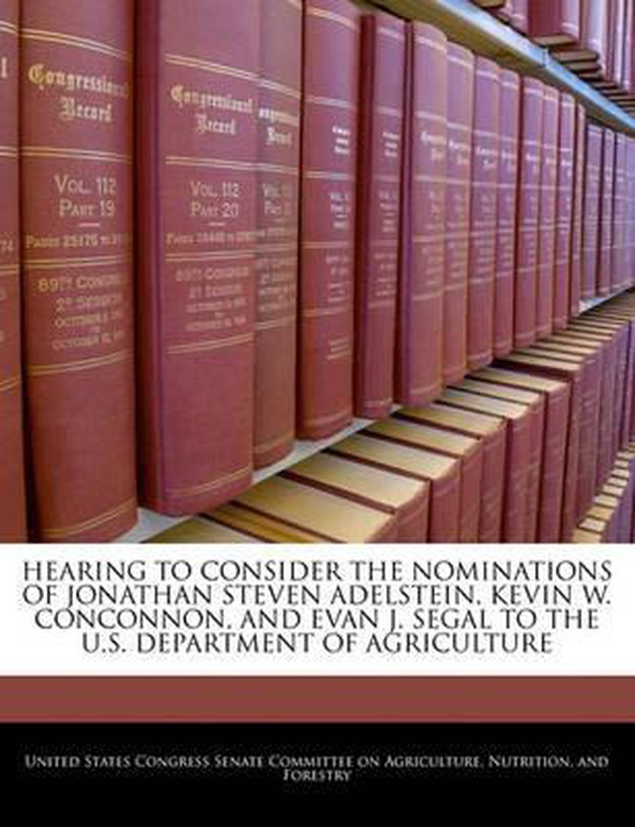 Hearing to Consider the Nominations of Jonathan Steven Adelstein, Kevin W. Conconnon, and Evan J. Segal to the U.S. Department of Agriculture