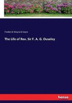 The Life of Rev. Sir F. A. G. Ouseley