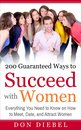 200 Guaranteed Ways to Succeed with Women: Everything You Need to Know on How to Meet, Date, and Attract Women