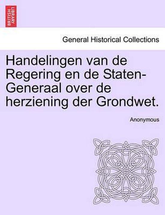 Handelingen van de regering en de staten-generaal over de herziening der grondwet. - Anonymous |