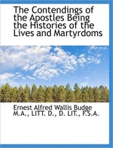 The Contendings of the Apostles Being the Histories of the Lives and Martyrdoms