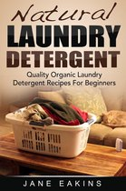 Natural Laundry Detergent: Quality Organic Laundry Detergent Recipes For Beginners