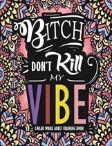 Swear Word Adult Coloring Book: Bitch Don't Kill My Vibe
