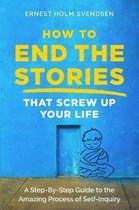Omslag How to End the Stories that Screw Up Your Life