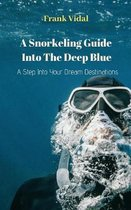 A Snorkeling Guide Into the Deep Blue