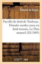 Faculte de Droit de Toulouse. Donatio Mortis Causa En Droit Romain. Le Don Manuel En Droit Francais