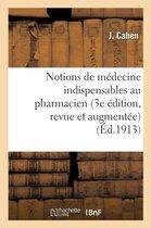 Notions de Medecine Indispensables Au Pharmacien 3e Edition, Revue Et Augmentee