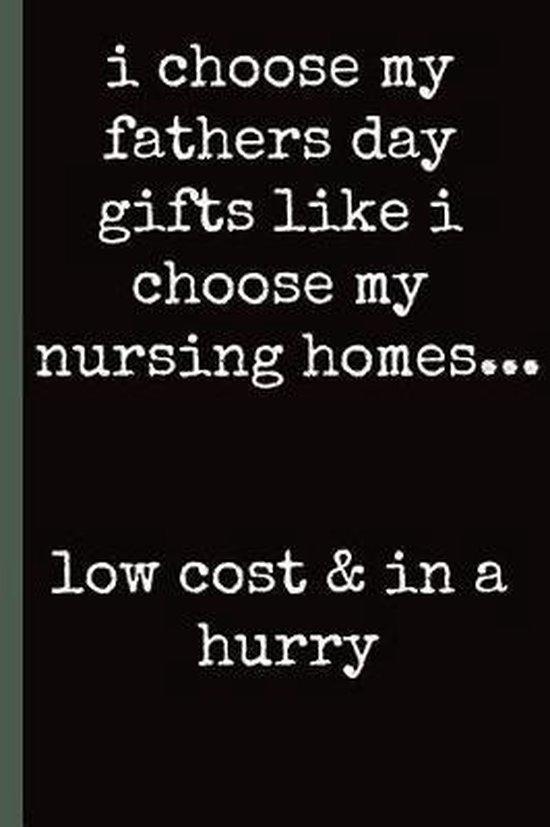 I choose My fathers day gifts like I choose my nursing homes...