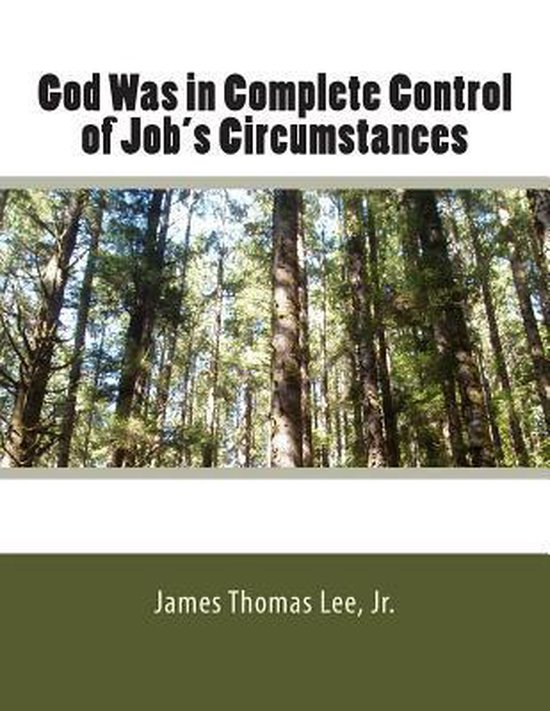 Boek cover God Was in Complete Control of Jobs Circumstances van Mr James Thomas Lee Jr (Paperback)