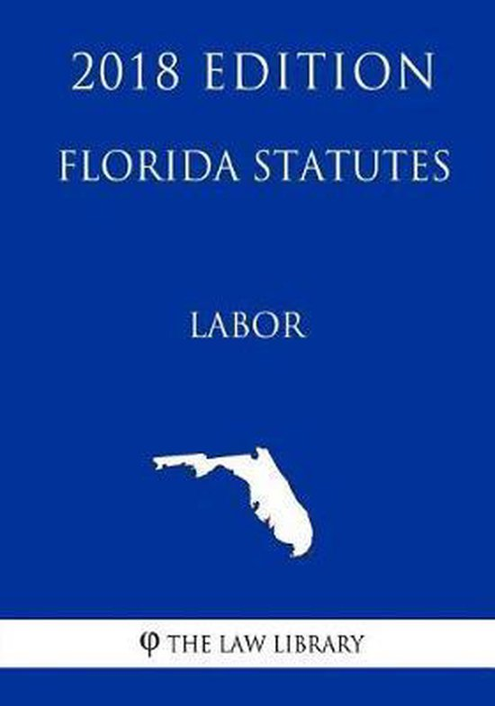 Florida Statutes - Labor (2018 Edition)