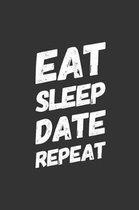 Eat Sleep Date Repeat