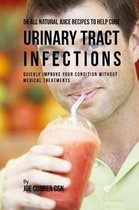 56 All Natural Juice Recipes to Help Cure Urinary Tract Infections