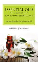 Essential Oils: A Guide on How to Make Essential Oils