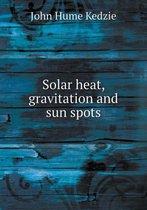 Solar Heat, Gravitation and Sun Spots