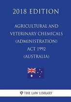 Agricultural and Veterinary Chemicals (Administration) ACT 1992 (Australia) (2018 Edition)
