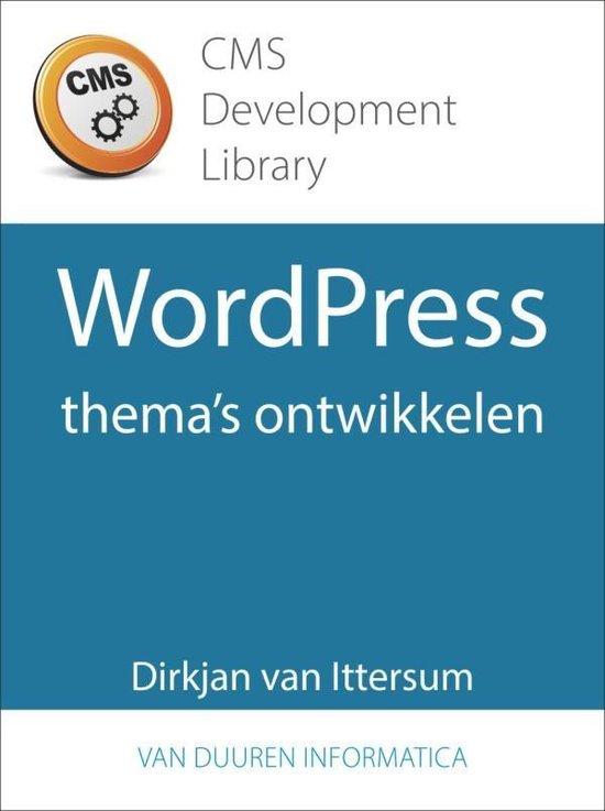 CMS Development Library - WordPress-thema's ontwikkelen - Dirkjan van Ittersum |