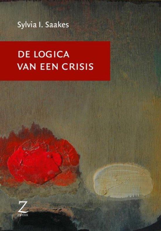De Logica van een Crisis - Sylvia Saakes |