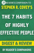 The 7 Habits of Highly Effective People: Powerful Lessons in Personal Change A Digest & Review of Stephen R. Covey's Best Selling Book