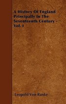 A History Of England Principally In The Seventeenth Century - Vol. I