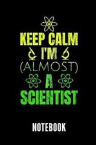 Keep Calm I'm (Almost) a Scientist Notebook