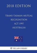 Trans-Tasman Mutual Recognition ACT 1997 (Australia) (2018 Edition)