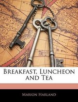 Breakfast, Luncheon and Tea