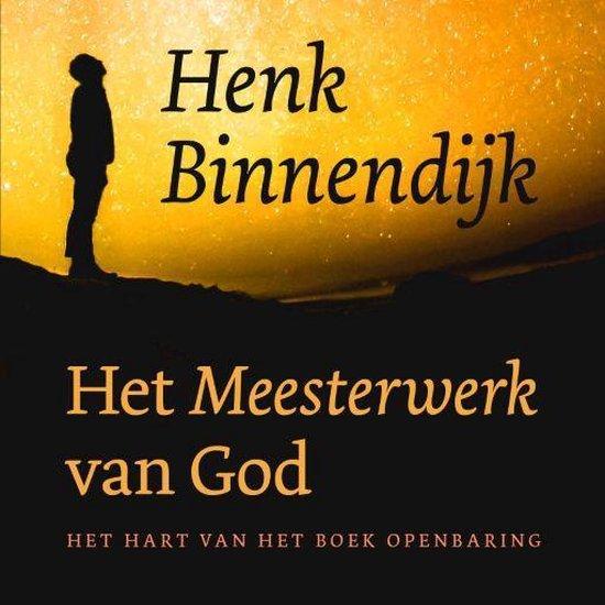 Het meesterwerk van God - Henk Binnendijk |