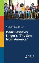 A Study Guide for Isaac Bashevis Singer's the Son from America