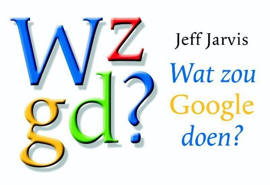 Wat Zou Google Doen? - Jeff Jarvis |