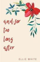 and for too long after