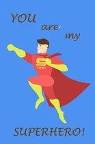 You Are My Superhero!