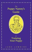 The Puppy Nanny's Guide to Training Your Puppy