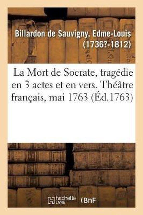 La Mort de Socrate, tragedie en 3 actes et en vers. Theatre francais, mai 1763