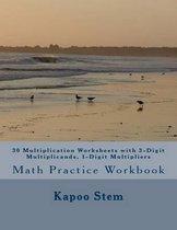 30 Multiplication Worksheets with 3-Digit Multiplicands, 1-Digit Multipliers