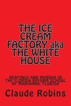 The Ice Cream Factory Aka the White House