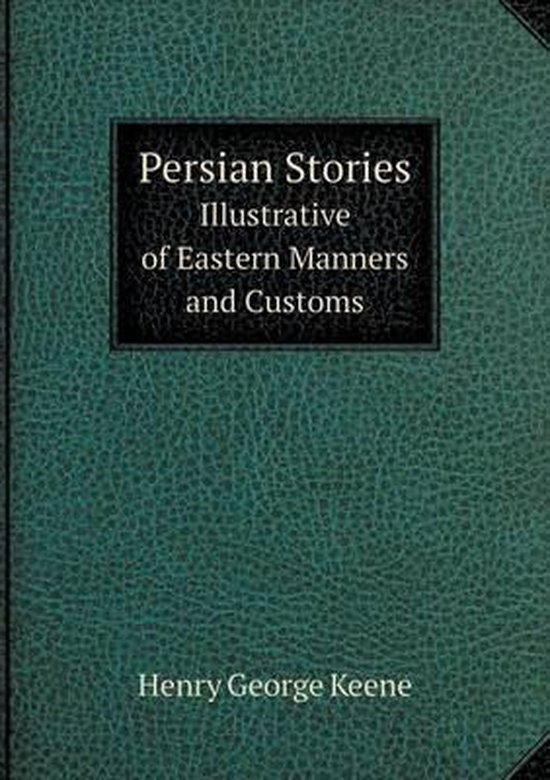 Persian Stories Illustrative of Eastern Manners and Customs