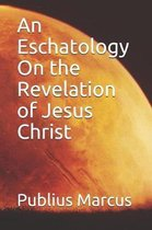 An Eschatology on the Revelation of Jesus Christ