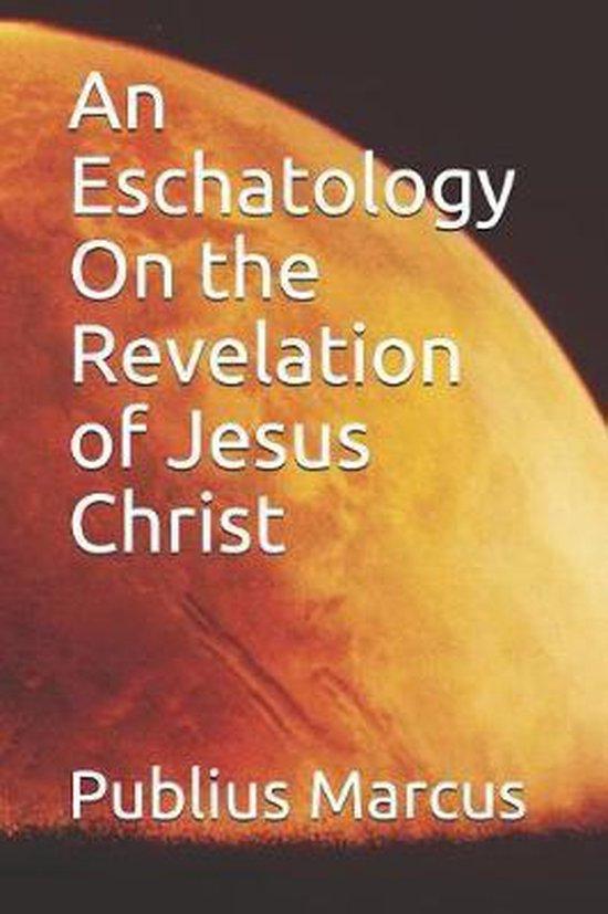 An Eschatology on the Revelation of Jesus Christ