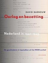 Oorlog en bezetting. Nederland in 1940-1945. De geschiedenis in topstukken uit het NIOD-archief