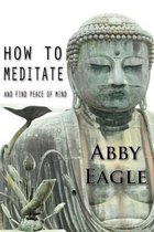 How to Meditate and Find Peace of Mind