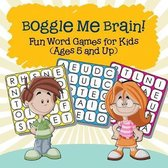 Boggle Me Brain! Fun Word Games for Kids (Ages 5 and Up)