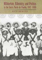 Militarism, Ethnicity, and Politics in the Sierra Norte de Puebla, 1917-1930