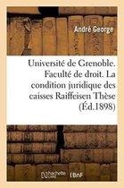 Universite de Grenoble. Faculte de Droit. Essai Sur La Condition Juridique Des Caisses Raiffeise