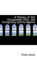 A History of the Gunpowder Plot, the Conspiracy and Its Agents