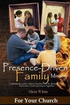 Presence-Driven Family Ministry