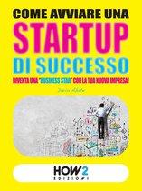 COME AVVIARE UNA STARTUP DI SUCCESSO: Diventa una ''Business Star'' con la tua nuova impresa! (SECONDA EDIZIONE)