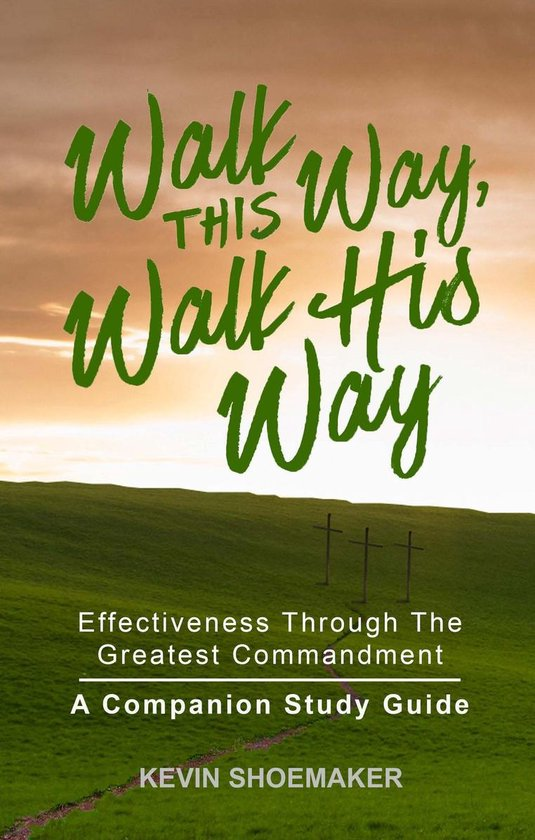 Walk This Way, Walk His Way: Effectiveness Through the Greatest Commandment--A Companion Study Guide